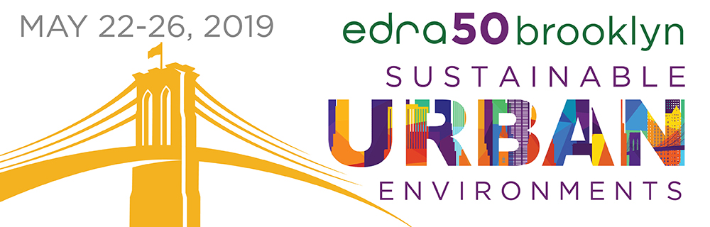 Environmental Design Research Association: EDRA50 Brooklyn, NY May 22-26, 2019